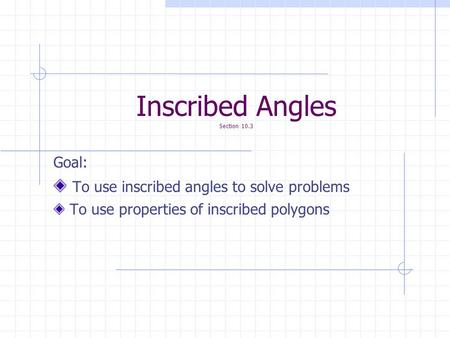 Inscribed Angles Section 10.3 Goal: To use inscribed angles to solve problems To use properties of inscribed polygons.
