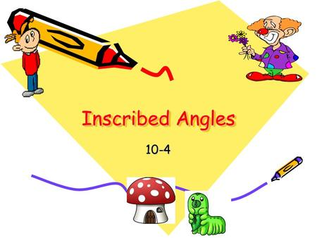 Inscribed Angles 10-4. Using Inscribed Angles An inscribed angle is an angle whose vertex is on a circle and whose sides contain chords of the circle.