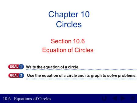 Equations of Circles 10.6 Chapter 10 Circles Section 10.6 Equation of Circles Write the equation of a circle. Use the equation of a circle and its graph.