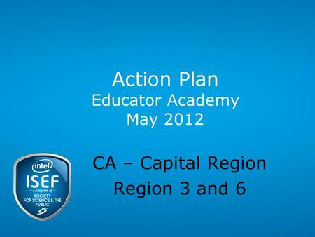 Action Plan Educator Academy May 2012 CA – Capital Region Region 3 and 6.