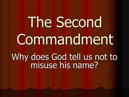 The Second Commandment Why does God tell us not to misuse his name?