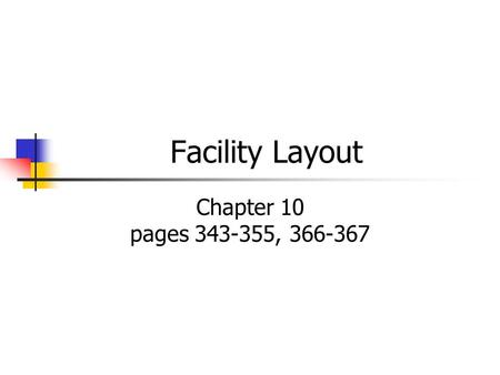 Facility Layout Chapter 10 pages 343-355, 366-367.