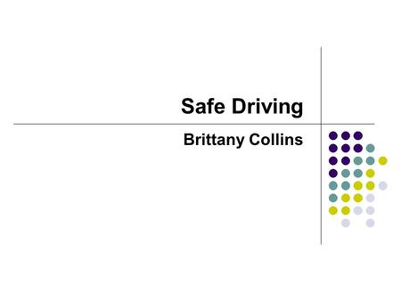 Safe Driving Brittany Collins. Statistics for Young Drivers  Teen driver crashes are the leading cause of death for out nation's youth.  In 2006, 5,156.