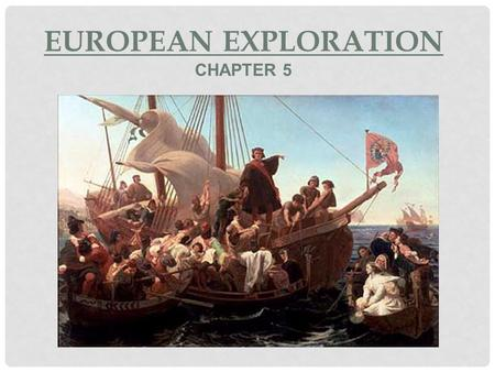 EUROPEAN EXPLORATION CHAPTER 5. PRIMARY SOURCES Original materials directly related to the past. Examples: Artifacts, Diaries, or Newspaper Articles.