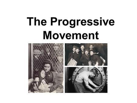 the progessive movement Progressivism: progressivism, political and social-reform movement that brought major changes to american politics and government during.