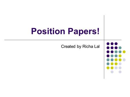 Position Papers! Created By Richa Lal. What Is A Position Paper? Essay That