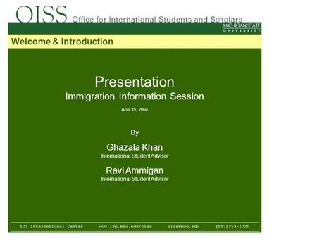 Presentation Immigration Information Session April 15, 2004 By Ghazala Khan International Student Advisor Ravi Ammigan International Student Advisor 103.