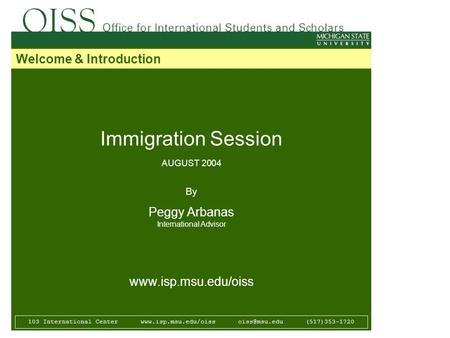 Immigration Session AUGUST 2004 By Peggy Arbanas International Advisor  103 International Center