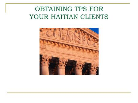 OBTAINING TPS FOR YOUR HAITIAN CLIENTS. What is TPS? In response to the destruction caused by the earthquake in Haiti last week, Temporary Protected Status,