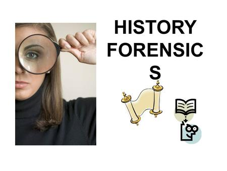HISTORY FORENSIC S. Historian's Questions 1.What do you know? 2.How do you know it? 3.What is your evidence?