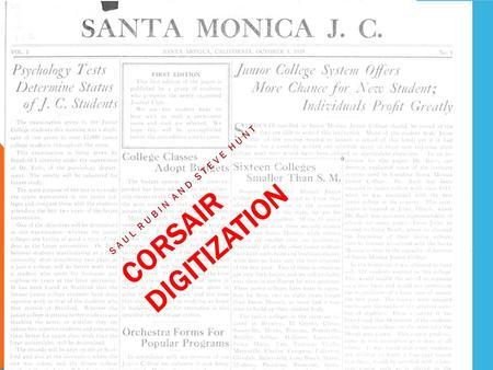 CORSAIR DIGITIZATION SAUL RUBIN AND STEVE HUNT. CORSAIR DIGITIZATION California Digital Newspaper Collection Using the Corsair Archive Use of the Corsair.
