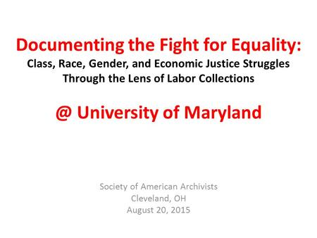 Documenting the Fight for Equality: Class, Race, Gender, and Economic Justice Struggles Through the Lens of Labor University of Maryland.