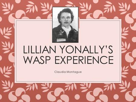 LILLIAN YONALLY'S WASP EXPERIENCE Claudia Montague.