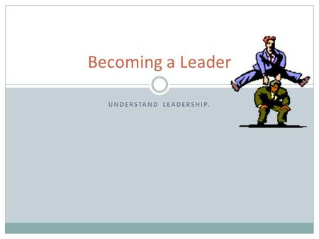 UNDERSTAND LEADERSHIP. Becoming a Leader. HOW ARE LEADERSHIP SKILLS DEVELOPED?