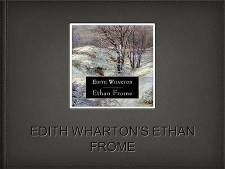 EDITH WHARTON'S ETHAN FROME. Edith Wharton Edith Wharton was born into a distinguished New York family and privately educated She published more than.