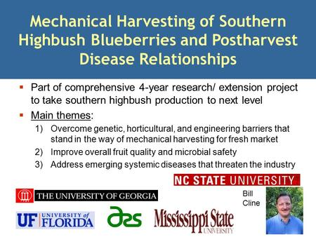 Mechanical Harvesting of Southern Highbush Blueberries and Postharvest Disease Relationships Part of comprehensive 4-year research/ extension project to.