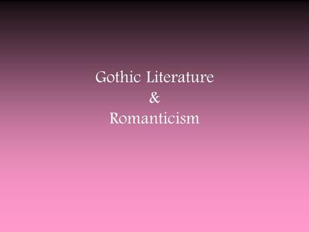 Gothic Literature & Romanticism. What is GOTHIC? gothicWhat associations do you have with the word gothic? If you could make gothic something concrete,