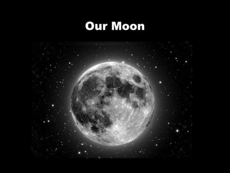 Our Moon. Goals of this Lecture Understand the Lunar Phases Introduce tides and tidal forces Understand Lunar Eclipses Understand Solar Eclipses.
