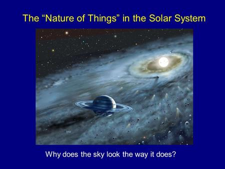 "The ""Nature of Things"" in the Solar System Why does the sky look the way it does?"