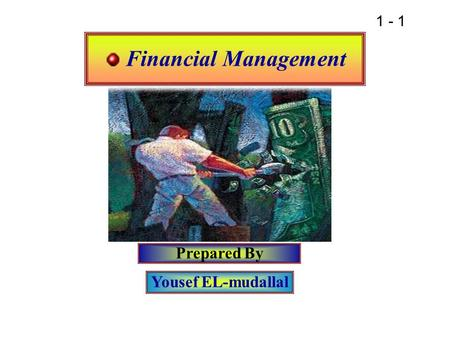 1 - 1 Financial Management Prepared By Yousef EL-mudallal.