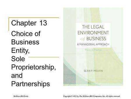 McGraw-Hill/Irwin Copyright © 2011 by The McGraw-Hill Companies, Inc. All rights reserved. Chapter 13 Choice of Business Entity, Sole Proprietorship, and.