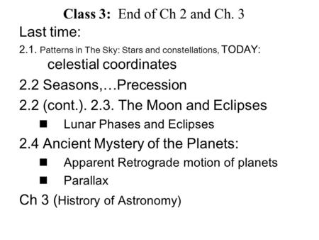 Last time: 2.1. Patterns in The Sky: Stars and constellations, TODAY: celestial coordinates 2.2 Seasons,…Precession 2.2 (cont.). 2.3. The Moon and Eclipses.
