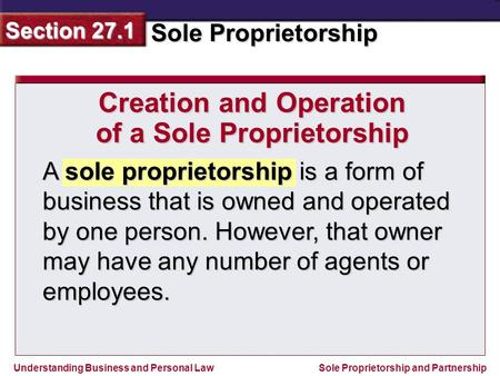 Understanding Business and Personal Law Sole Proprietorship Section 27.1 Sole Proprietorship and Partnership A sole proprietorship is a form of business.