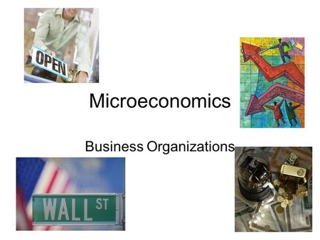 Microeconomics Business Organizations. Microeconomics: Overview Study of individual businesses and households SMALL scale decisions –A firm's business.