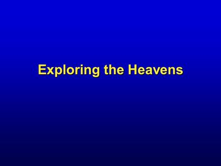 Exploring the Heavens. Humans have always looked up at the sky and wondered.