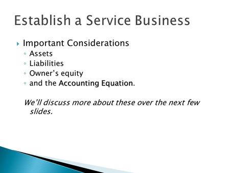  Important Considerations ◦ Assets ◦ Liabilities ◦ Owner's equity Accounting Equation ◦ and the Accounting Equation. We'll discuss more about these over.