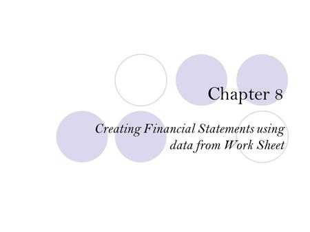 Chapter 8 Creating Financial Statements using data from Work Sheet.