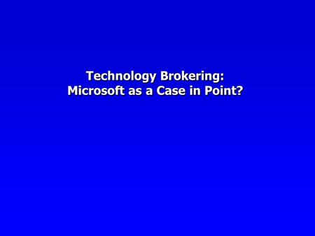 Technology Brokering: Microsoft as a Case in Point?