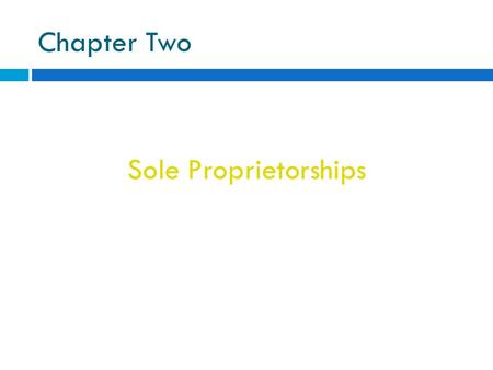Chapter Two Sole Proprietorships. Sole Proprietorship  A business owned and operated by one person.