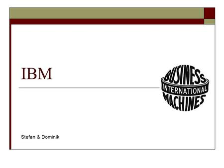 IBM Stefan & Dominik. Content  IBM The Company  History  Current Projects.