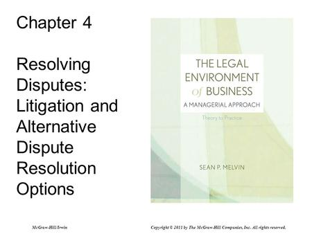 Chapter 4 Resolving Disputes: Litigation and Alternative Dispute Resolution Options McGraw-Hill/Irwin Copyright © 2011 by The McGraw-Hill Companies, Inc.
