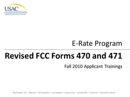 Washington, DC I Newark I Minneapolis I Los Angeles I Kansas City I Jacksonville I Portland I Dallas/Fort Worth E-Rate Program Revised FCC Forms 470 and.