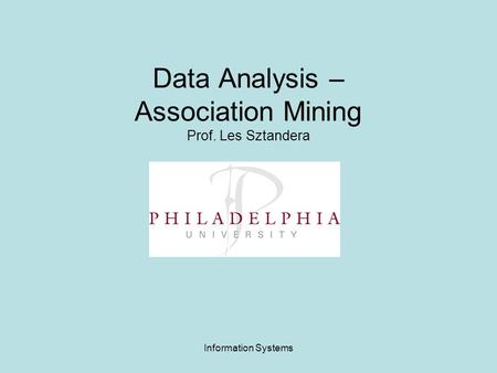 Information Systems Data Analysis – Association Mining Prof. Les Sztandera.