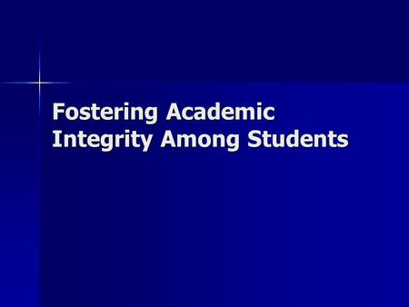 "Fostering Academic Integrity Among Students. StFX's Code of Academic Conduct ""An academic community flourishes when its members are committed to five."