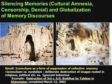 Silencing Memories (Cultural Amnesia, Censorship, Denial) and Globalization of Memory Discourses Recall: Iconoclasm as a form of suppression of collective.