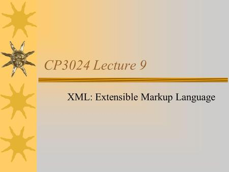 CP3024 Lecture 9 XML: Extensible Markup Language.