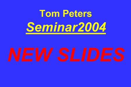 "Tom Peters Seminar2004 <strong>NEW</strong> SLIDES. 09.05.04 ""The era of 'left brain' dominance—and the Information Age it engendered— is giving way to a <strong>new</strong> world in."