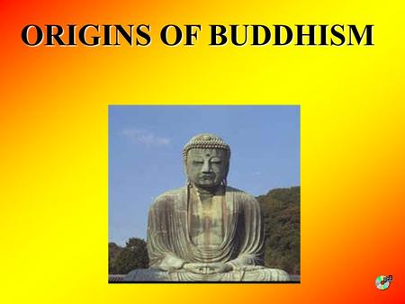 ORIGINS OF BUDDHISM.