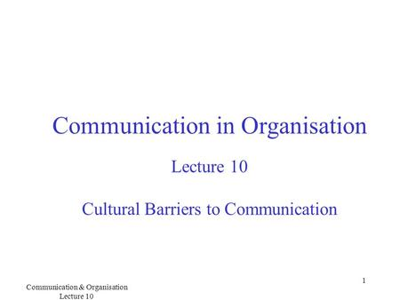 Communication & Organisation Lecture 10 1 Communication in Organisation Lecture 10 Cultural Barriers to Communication.