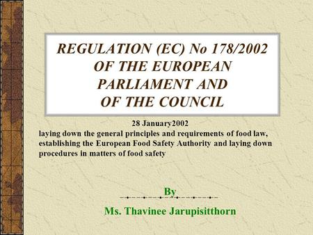 REGULATION (EC) No 178/2002 OF THE EUROPEAN PARLIAMENT AND OF THE COUNCIL 28 January2002 laying down the general principles and requirements of <strong>food</strong> law,