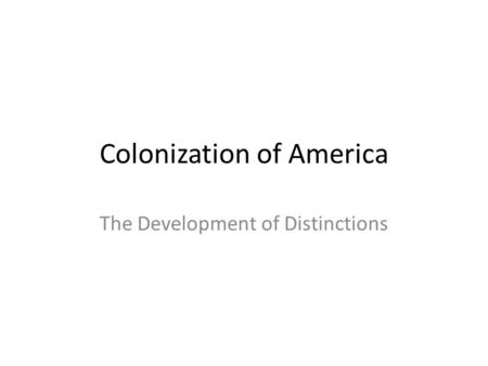 Colonization of America The Development of Distinctions.
