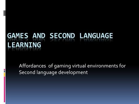 Affordances of gaming virtual environments for Second language development.