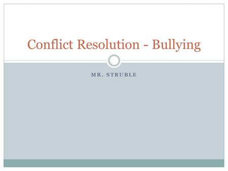 MR. STRUBLE Conflict Resolution - Bullying. Do Now Scenario  You find a note book in the hallway. You open it up to look for a name and you find that.