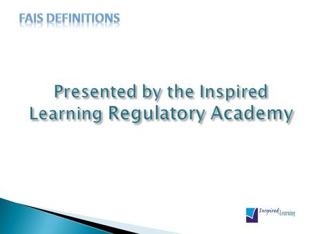 Presented by the Inspired Learning Regulatory Academy