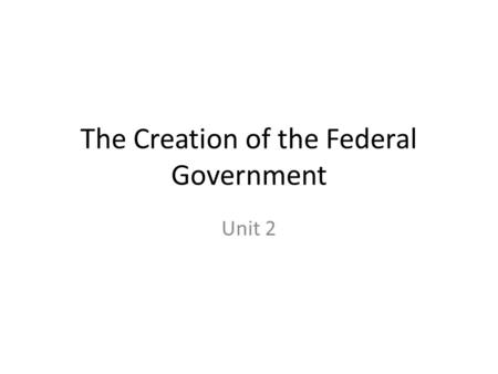 The Creation of the Federal Government Unit 2. Sec.1:Roots of American Government A. An English Political Heritage – 1. Many cultures settled here. Those.