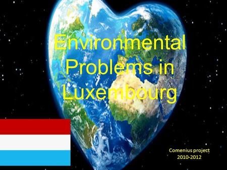 Environmental Problems in Luxembourg Comenius project 2010-2012.